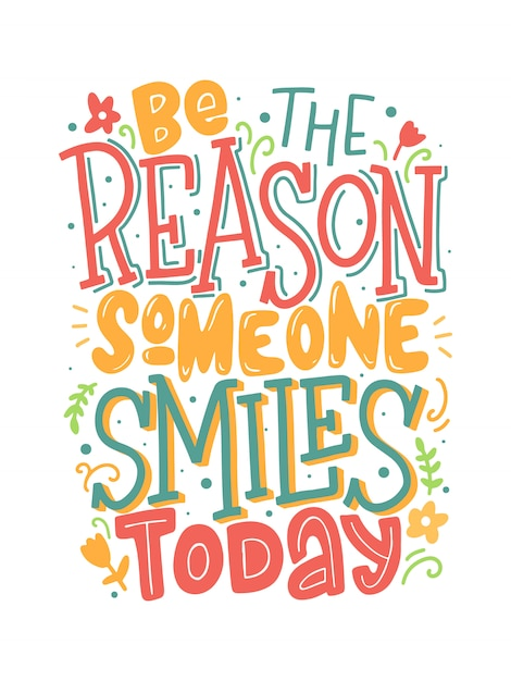 Be the reason someone smiles today lettering inscription. Premium Vector