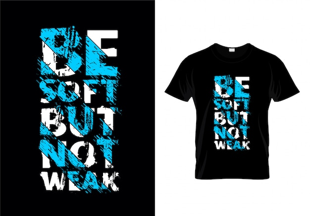 Be soft but not weak typography t shirt Premium Vector