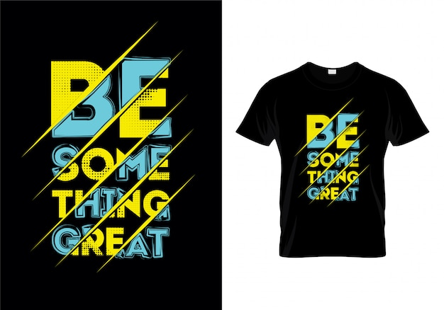 Be something great typography t shirt design vector Premium Vector