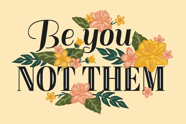 Be you not them positive lettering with flowers Free Vector