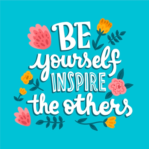 Be yourself inspire the others lettering with flowers Free Vector