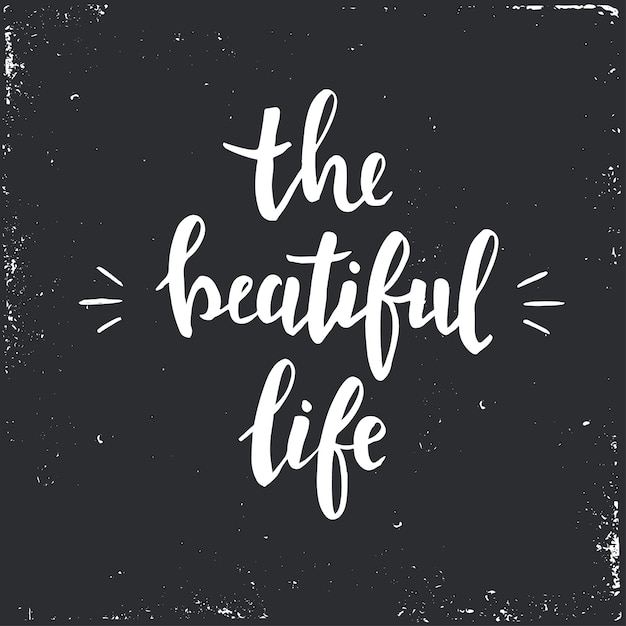The beautiful life.  hand drawn typography poster. Premium Vector