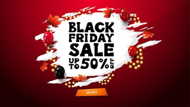 블랙 프라이데이 세일, 최대 50 % 할인, 추상적 인 흰색 레지 드 모양의 빨간색 할인 배너, 대형 블랙 오퍼, 빨간색과 검은 색 풍선 및 단풍 나무 잎이있는 화환으로 장식 됨 프리미엄 벡터