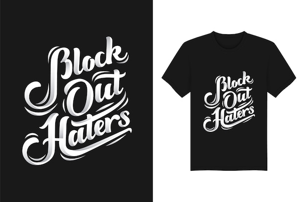 Block out haters handwritten typography  t - shirt design template Premium Vector