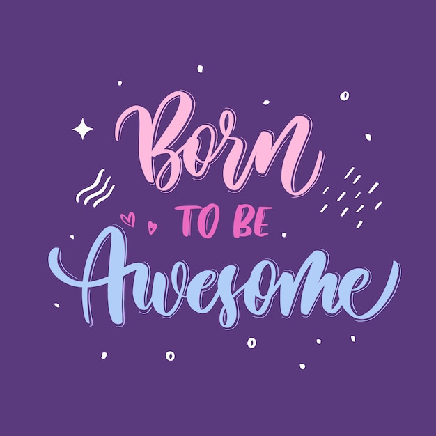 Born to be awesome hand lettering Premium Vector