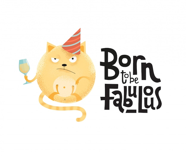 Born to be fabulous - funny black humor quote with angry round cat in holiday cap with wineglass. Premium Vector