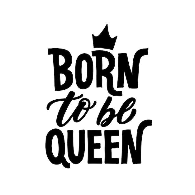 Born to be queen. Premium Vector
