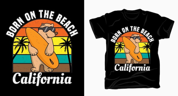Born on the beach california typography with bear t shirt Premium Vector