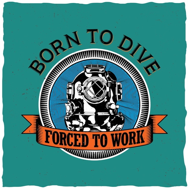 Born to dive poster to forced to work motivation label design for greeting cards Free Vector