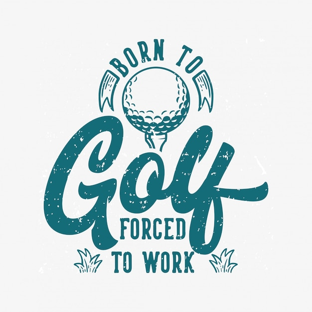 Born to golf forced to work vintage quote slogan typography with illustration Premium Vector