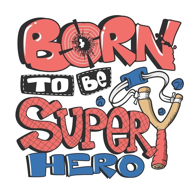 キッズ用のスーパースローガングラフィックになるために生まれたtシャツ。 Premiumベクター
