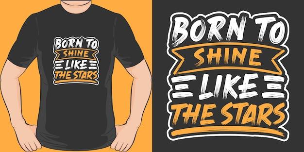 星のように輝くために生まれました。ユニークでトレンディなtシャツのデザイン。 Premiumベクター