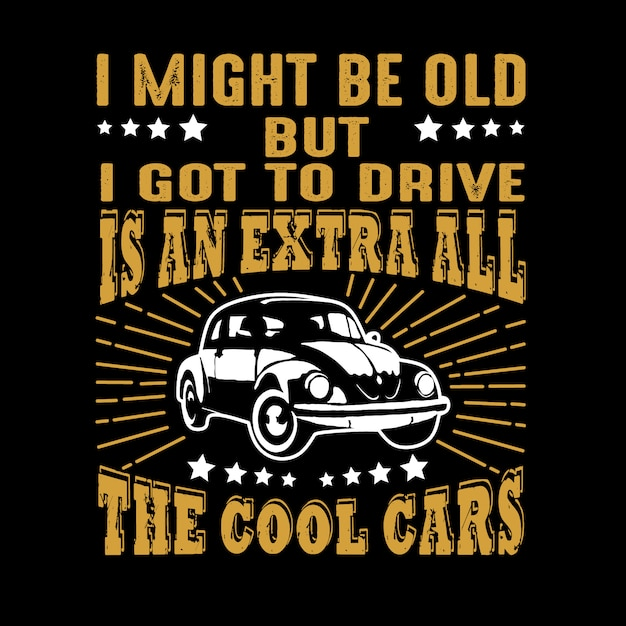 Car quote and saying. i might be old but i got to drive Premium Vector