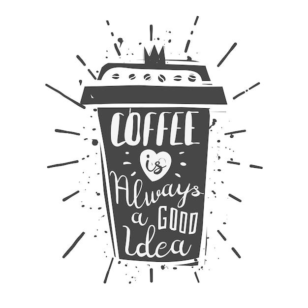Чашка кофе с надписью: кофе - всегда хорошая идея Premium векторы