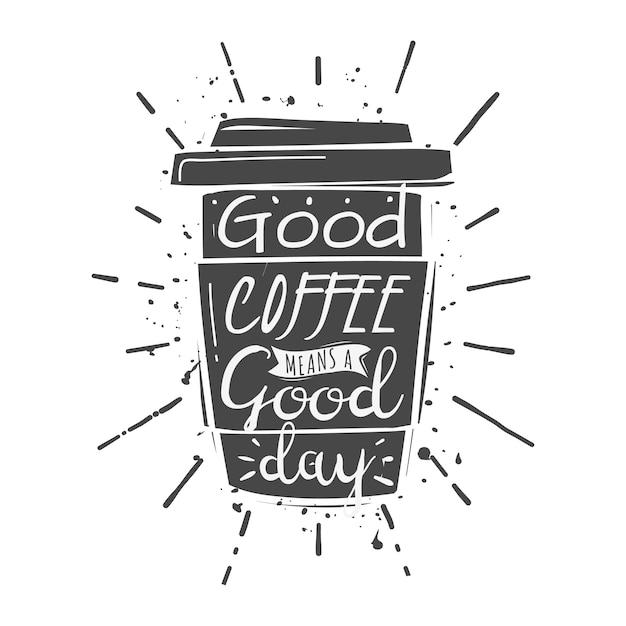 Чашка кофе с надписью: хороший кофе - хороший день Premium векторы
