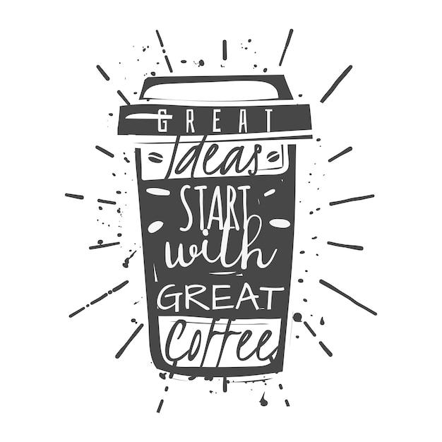 Чашка кофе с надписью: отличные идеи начинаются с отличного кофе Premium векторы