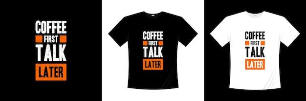 Кофе фрист поговорим позже типография дизайн футболки Premium векторы
