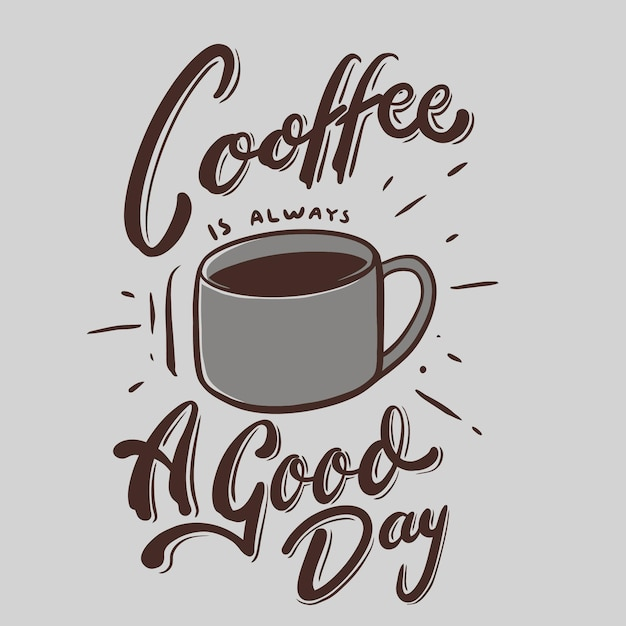 Кофе всегда хороший день цитата иллюстрация Premium векторы