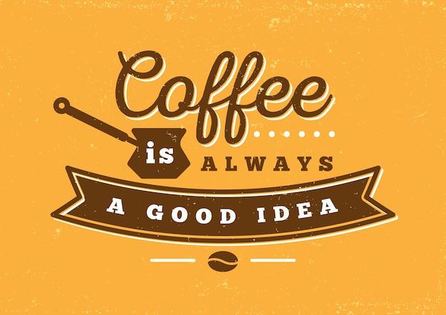 Coffee is always a good idea typography Premium Vector
