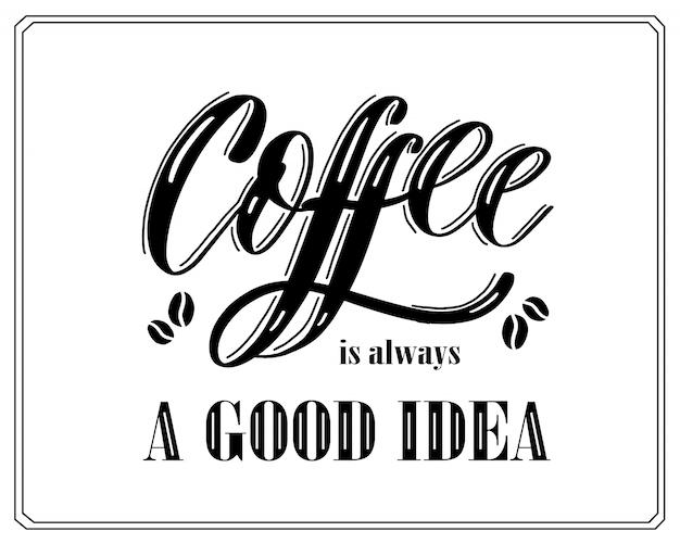 Coffee is always a good idea Premium Vector