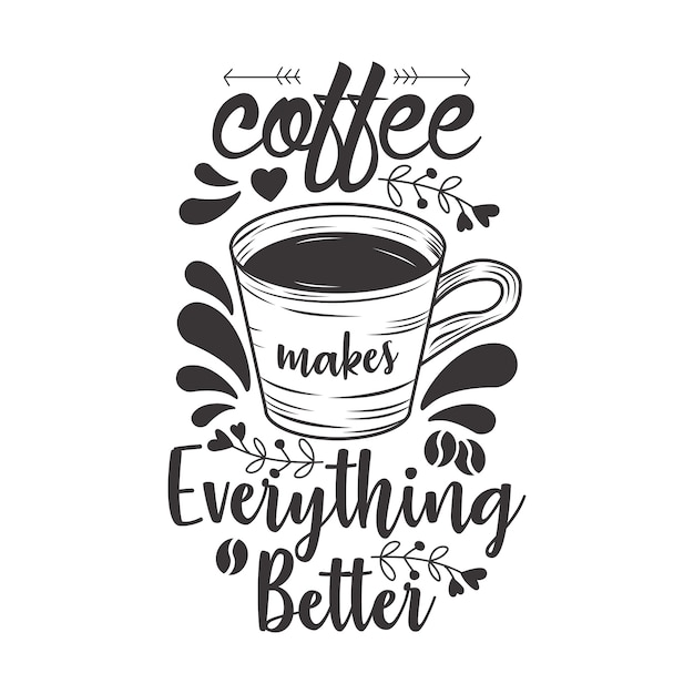 Coffee makes everything better Premium Vector