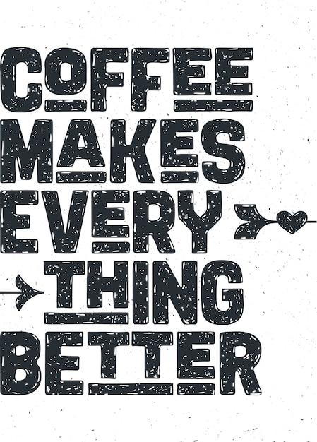 Кофе. плакат с рисованной надписью «кофе - все становится лучше» Premium векторы