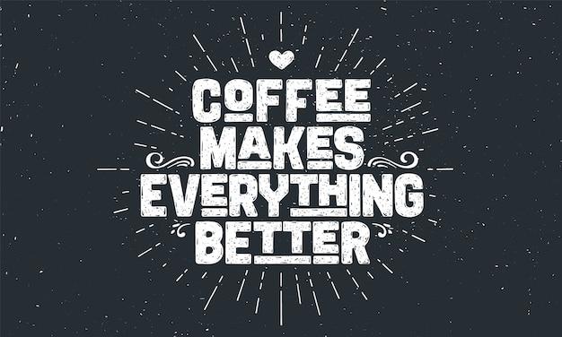 Кофе. плакат с рисованной надписью «кофе - все становится лучше». Premium векторы