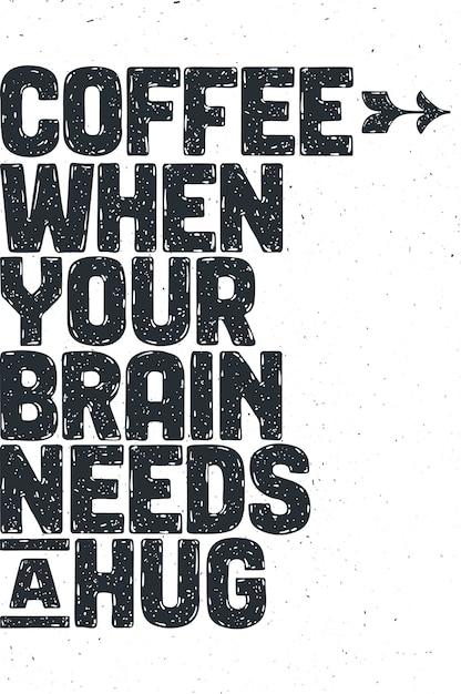 Кофе. плакат с рисованной надписью «кофе - когда твоему мозгу нужны объятия» Premium векторы