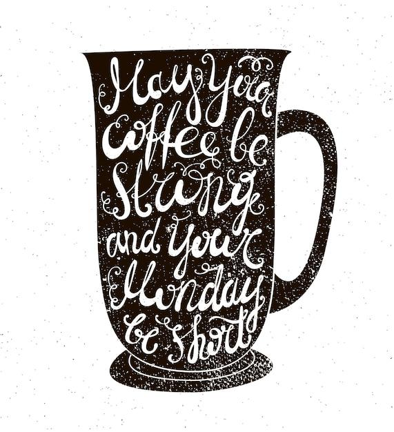 コーヒーの引用フレーズ付きのカップのイラストは、コーヒーが濃く、月曜日が短い場合があります Premiumベクター