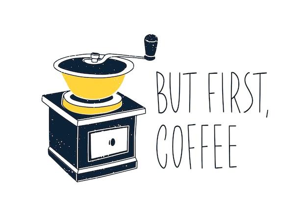Композиция с текстом, написанным от руки, с элегантным шрифтом и изолированной кофемолкой или кофемолкой. ручной кухонный инструмент для помола или помола кофе Premium векторы