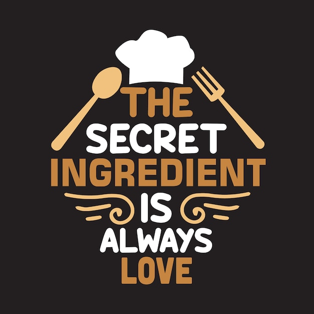 Cooking quote and saying. the secret ingredient is always love. lettering Premium Vector