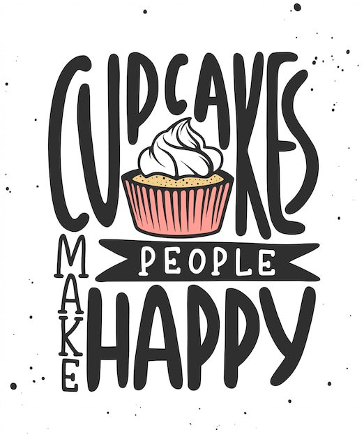 Cupcakes make people happy. handwritten lettering. Premium Vector