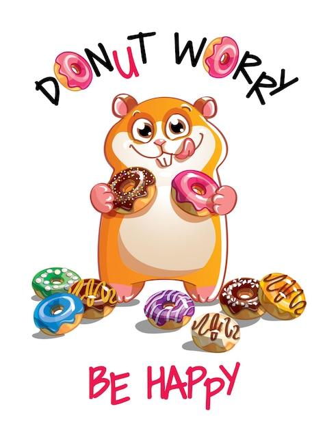 ドーナツとかわいい漫画幸せな楽しいハムスター。グリーティングカード、はがき。心配しないで、幸せになりなさい。 Premiumベクター