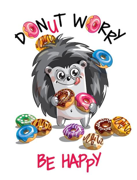 ドーナツとかわいい漫画の幸せな楽しいハリネズミ。グリーティングカード、はがき。心配しないで、幸せになりなさい。 Premiumベクター