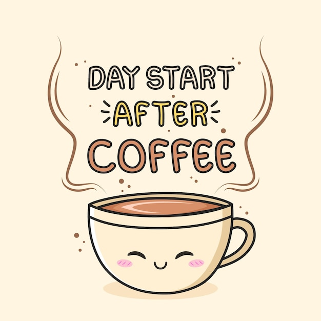 Day start after coffee with kawaii glass of coffee Premium Vector