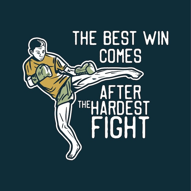 Design the best win comes after the hardest fight with muay thai martial artist kicking vintage illustration Premium Vector