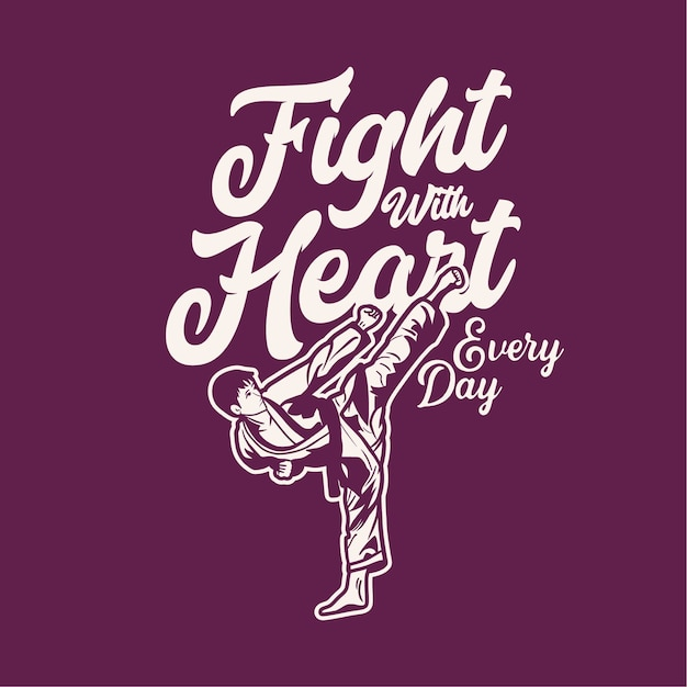 Design fight with heart every day with karate martial art artist kicking vintage illustration Premium Vector