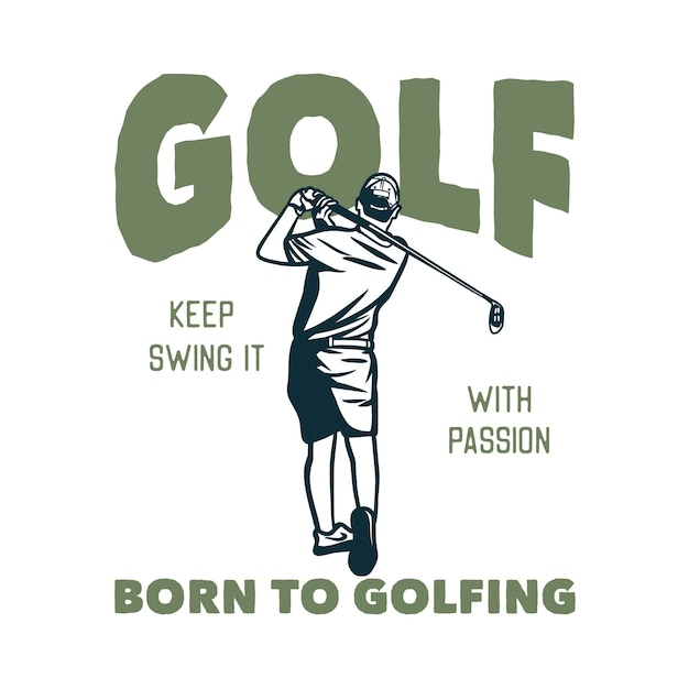 Design golf keep swing it with passion born to golfing with golfer man swinging his golf clubs vintage illustration Premium Vector