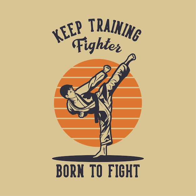Design keep training fighter born to fight with karate martial art artist kicking vintage illustration Premium Vector