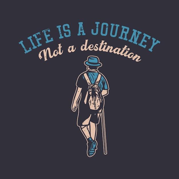 デザインライフは、ヴィンテージのイラストをハイキングする男性との目的地ではなく、旅です Premiumベクター