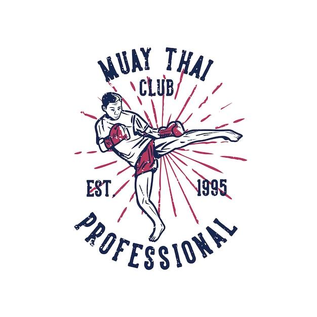 Design muay thai club professional est 19995 with man martial artist muay thai kicking vintage illustration Premium Vector
