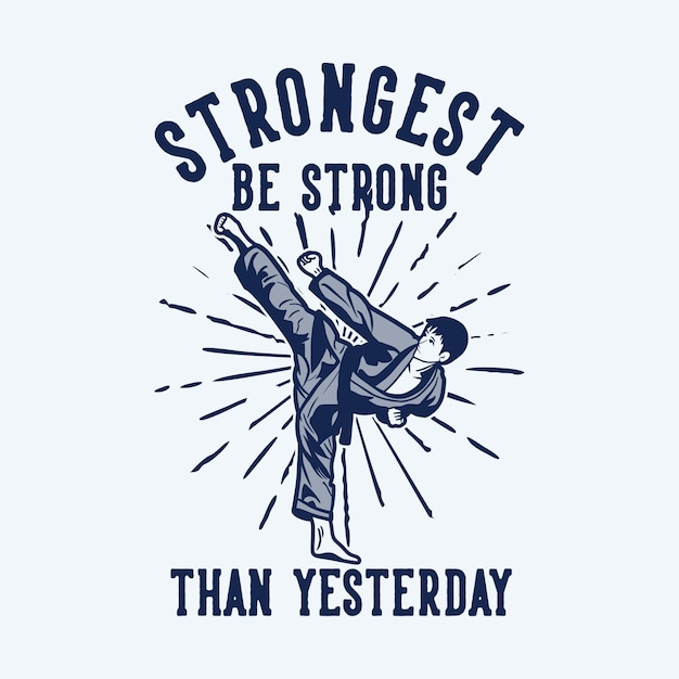 Design strongest be strong than yesterday with karate man kicking vintage illustration Premium Vector