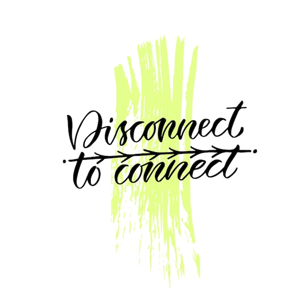Disconnect to connect. Handwritten quote Vector