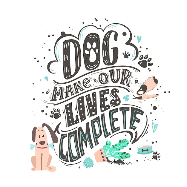 Dog make our lives complete. funny dog friendly poster Premium Vector