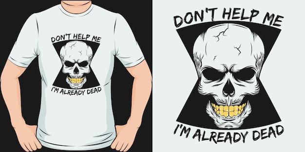 Не помогайте мне, я уже мертв. уникальный и модный дизайн футболки Premium векторы