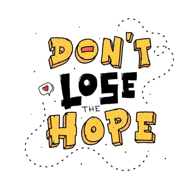 Не теряйте надежды. цитата типографии надписи для дизайна футболки. нарисованные от руки надписи Premium векторы
