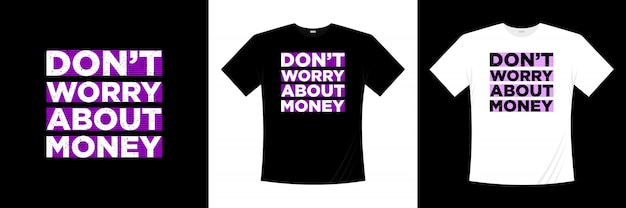 お金のタイポグラフィtシャツのデザインを心配しないでください Premiumベクター