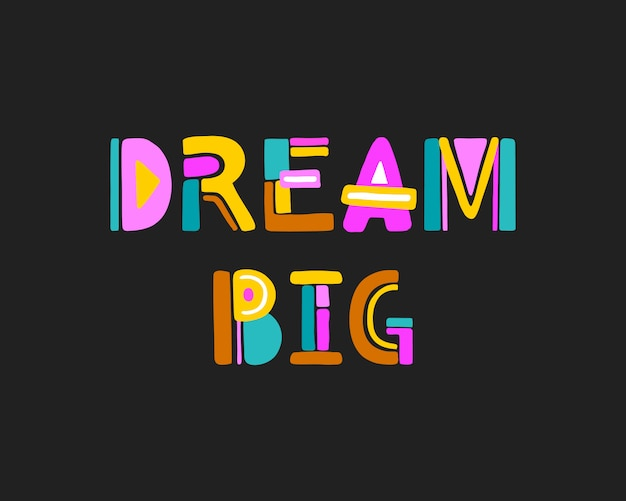 Dream big colorful hand drawn typography poster. Premium Vector