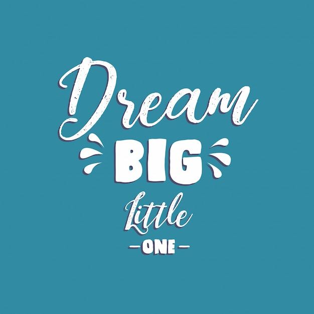 Dream big little one,typography style Premium Vector