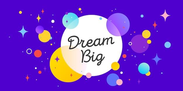 Dream big, речевой пузырь. баннер, плакат, речевой пузырь с текстом большой мечты. геометрический стиль мемфиса с большой мечтой для баннера, плаката Premium векторы